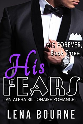 His Fears (His Forever, Book Three) (A Billionaire Alpha Serial Romance)