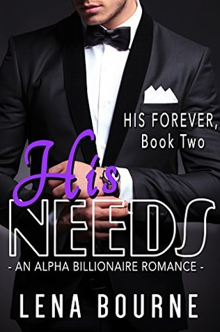His Needs (His Forever, Book Two) (A Billionaire Alpha Romance Serial)